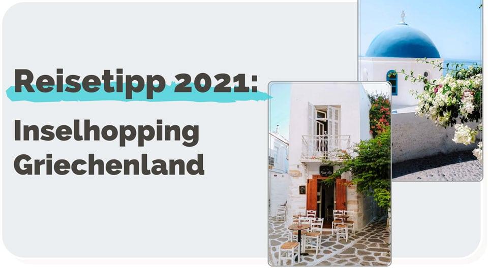 Reisetipp für 2021 - Inselhopping in Griechenland
